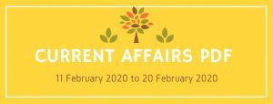 current affairs pdf 11 feb 2020 to 20 feb 2020