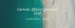 Current Affairs Questions PDF Feb 2020