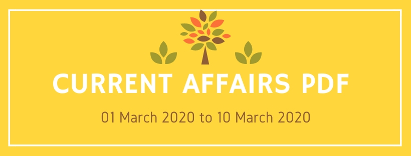 current affairs pdf 01 march 2020 to 10 march 2020