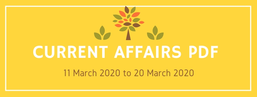 Current Affairs PDF 11 March 2020 to 20 March 2020