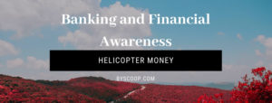 Helicopter Money - Banking Awareness