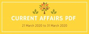 current affairs pdf 21 march 2020 to 31 march 2020